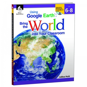 USING GOOGLE EARTH LEVEL 6-8 BRING  THE WORLD INTO YOUR CLASSROOM