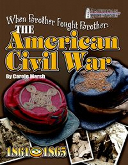 WHEN BROTHER FOUGHT BROTHER THE  AMERICAN CIVIL WAR