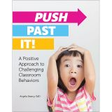 Push Past It! A Positive Approach to Challenging Classroom Behaviors