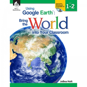 Using Google Earth: Bring the World Into Your Classroom Book, Levels 12