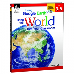 Using Google Earth: Bring the World Into Your Classroom Book, Levels 35